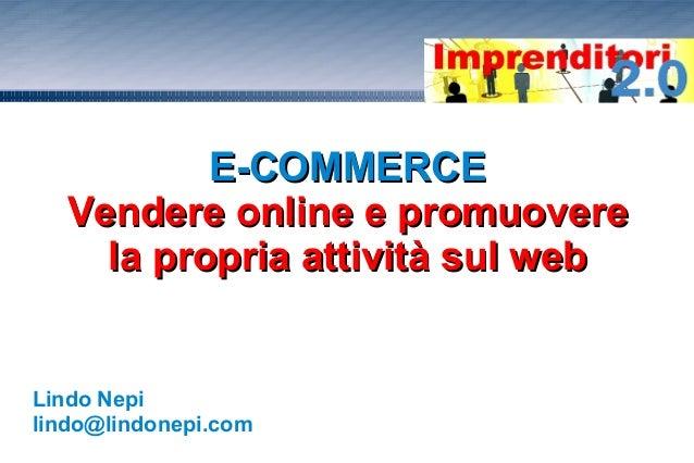 E-COMMERCEE-COMMERCE Vendere online e promuovereVendere online e promuovere la propria attività sul webla propria attività...