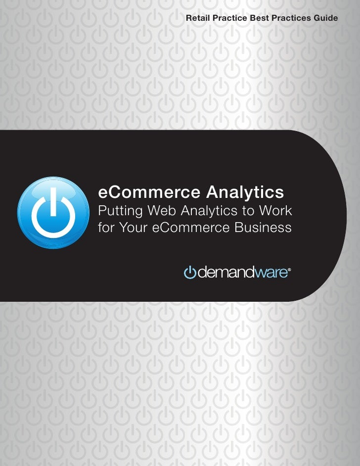 Retail Practice Best Practices Guide     eCommerce Analytics Putting Web Analytics to Work for Your eCommerce Business    ...