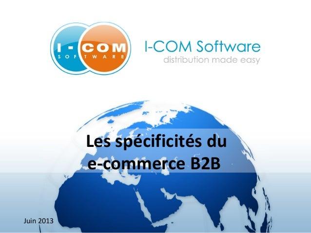 Lesspécificitésdu e-commerceB2B Juin 2013