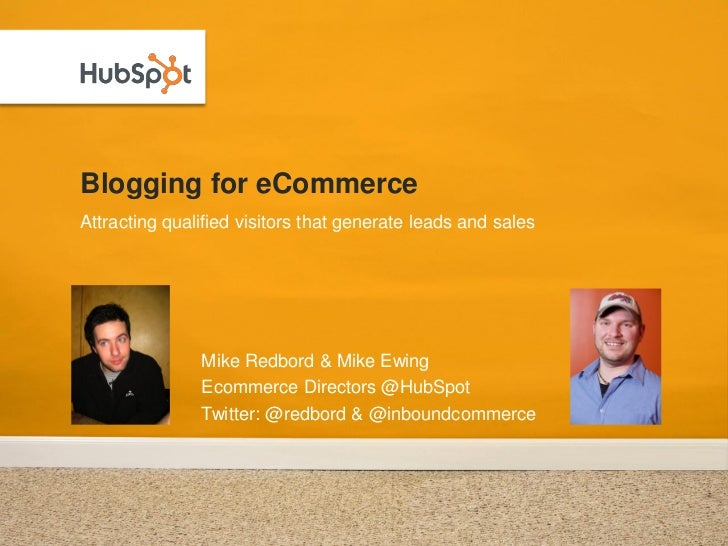 Blogging for eCommerceAttracting qualified visitors that generate leads and sales               Mike Redbord & Mike Ewing ...