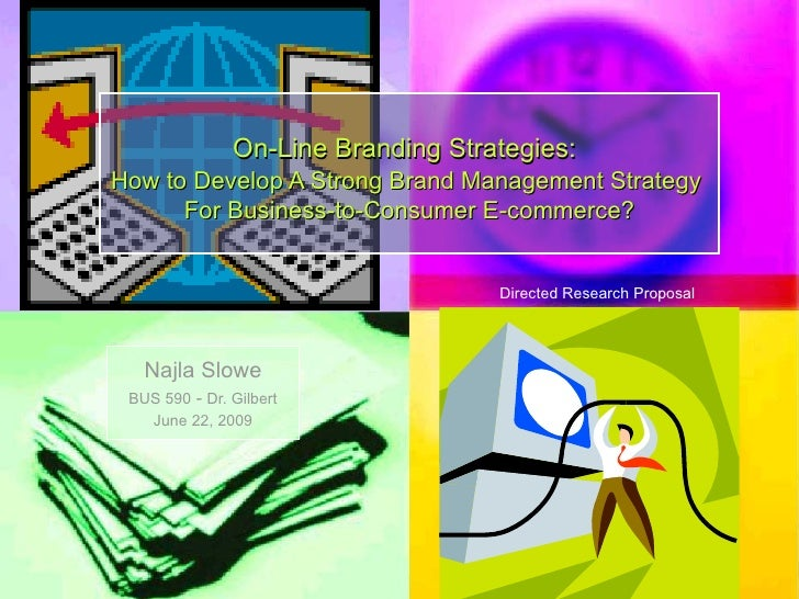 Najla Slowe BUS 590  -  Dr. Gilbert June 22, 2009 On-Line Branding Strategies:   How to Develop A Strong Brand Management ...