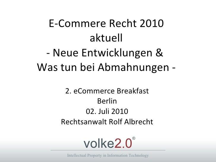 E-Commere Recht 2010 aktuell - Neue Entwicklungen &  Was tun bei Abmahnungen - 2. eCommerce Breakfast Berlin 02. Juli 2010...