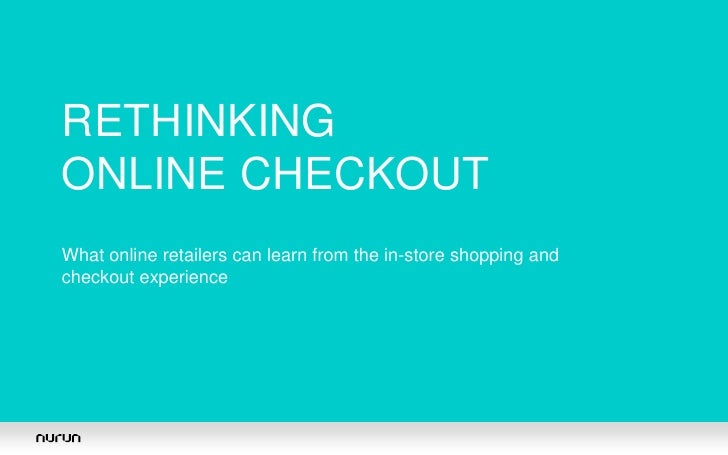 RETHINKINGONLINE CHECKOUTWhat online retailers can learn from the in-store shopping andcheckout experience