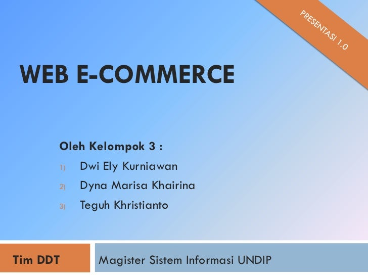 WEB E-COMMERCE      Oleh Kelompok 3 :      1) Dwi Ely Kurniawan      2) Dyna Marisa Khairina      3) Teguh KhristiantoTim ...