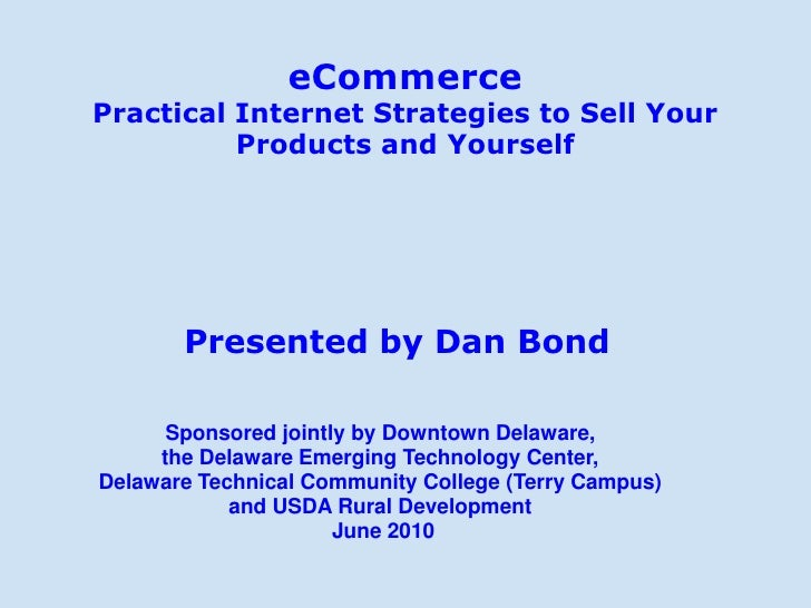 eCommerce Practical Internet Strategies to Sell Your           Products and Yourself            Presented by Dan Bond     ...