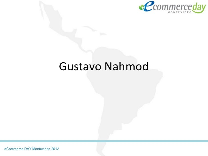Gustavo NahmodeCommerce DAY Montevideo 2012