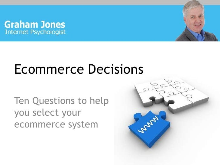 Ecommerce Decisions<br />Ten Questions to help you select your ecommerce system<br />