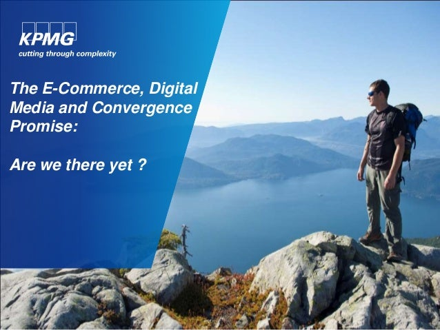 The E-Commerce, Digital Media and Convergence Promise: Are we there yet ?