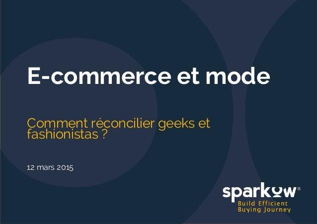 E-commerce et mode Comment réconcilier geeks et fashionistas ? 12 mars 2015