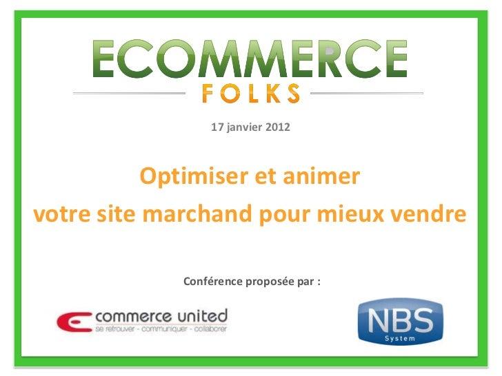 17 janvier 2012           Optimiser et animervotre site marchand pour mieux vendre            Conférence proposée par :
