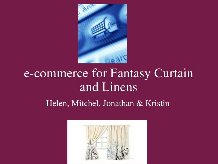 e-commerce for Fantasy Curtain and Linens Helen, Mitchel, Jonathan & Kristin