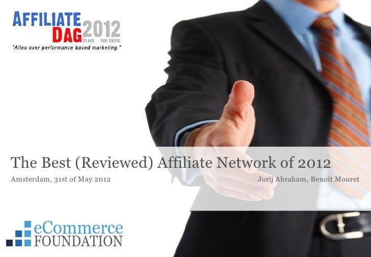 The Best (Reviewed) Affiliate Network of 2012Amsterdam, 31st of May 2012              Jorij Abraham, Benoit Mouret        ...