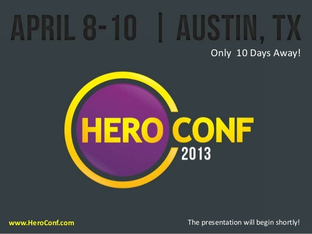 Only 10 Days Away!                   The presentation will begin shortly!www.HeroConf.com                 The presentation...