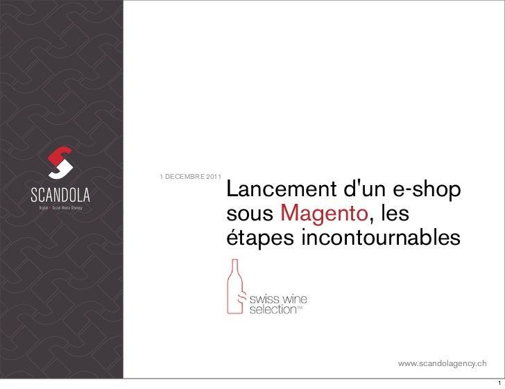 1 DECEMBRE 2011                  Lancement dun e-shop                  sous Magento, les                  étapes incontour...