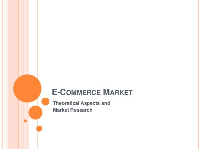 E-COMMERCE MARKET Theoretical Aspects and Market Research
