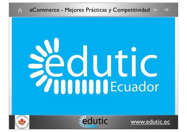 www.edutic.ec eCommerce - Mejores Prácticas y Competitividad
