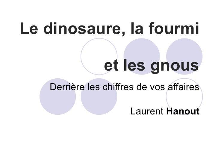 Le dinosaure, la fourmi  et les gnous Derrière les chiffres de vos affaires Laurent  Hanout