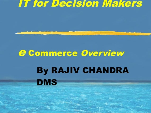 IT for Decision Makers e Commerce Overview By RAJIV CHANDRA DMS