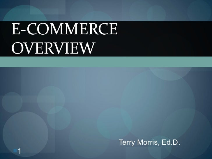 Terry Morris, Ed.D. E-COMMERCE OVERVIEW <ul><li></li></ul>