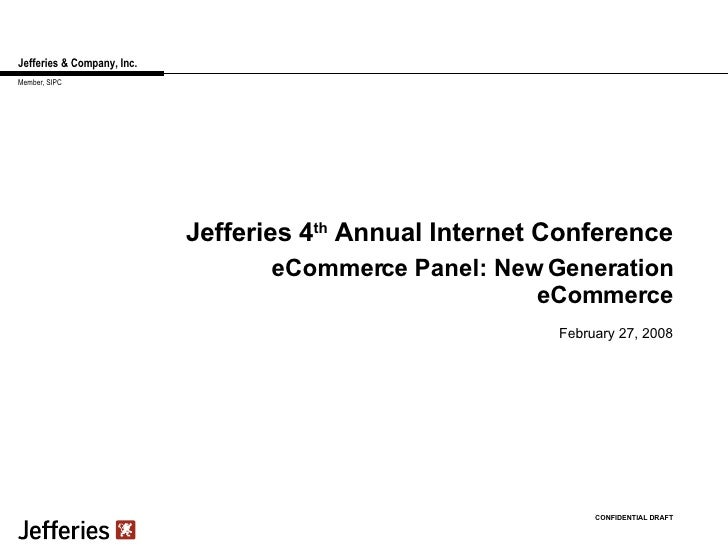 Jefferies & Company, Inc. Jefferies 4 th  Annual Internet Conference February 27, 2008 CONFIDENTIAL DRAFT Member, SIPC eCo...