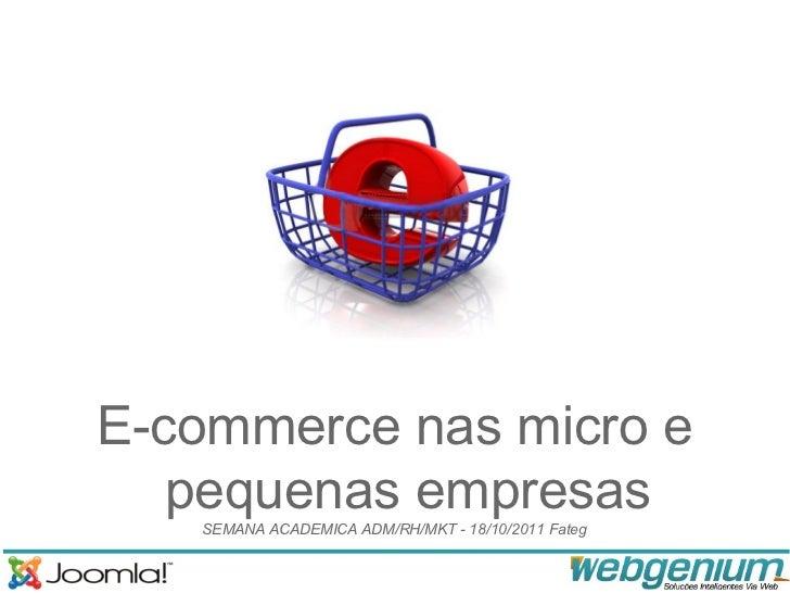 E-commerce nas micro e   pequenas empresas   SEMANA ACADEMICA ADM/RH/MKT - 18/10/2011 Fateg