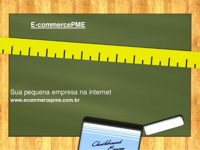 E-commercePME Sua pequena empresa na internet www.ecommercepme.com.br