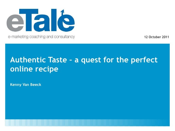 Authentic Taste – a quest for the perfect online recipe Kenny Van Beeck 12 October 2011