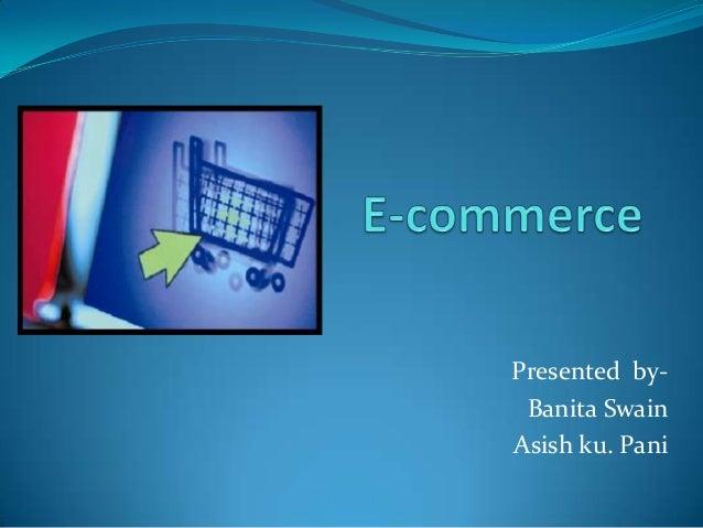 Presented by- Banita Swain Asish ku. Pani