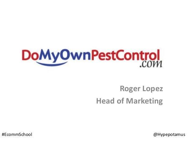 Ecommerce School: Roger Lopez, DoMyOwnPestControl.com