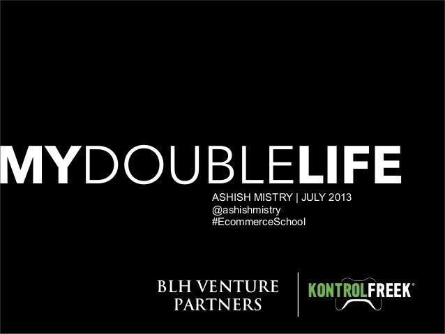 MYDOUBLELIFE BLH VENTURE PARTNERS ASHISH MISTRY   JULY 2013 @ashishmistry #EcommerceSchool