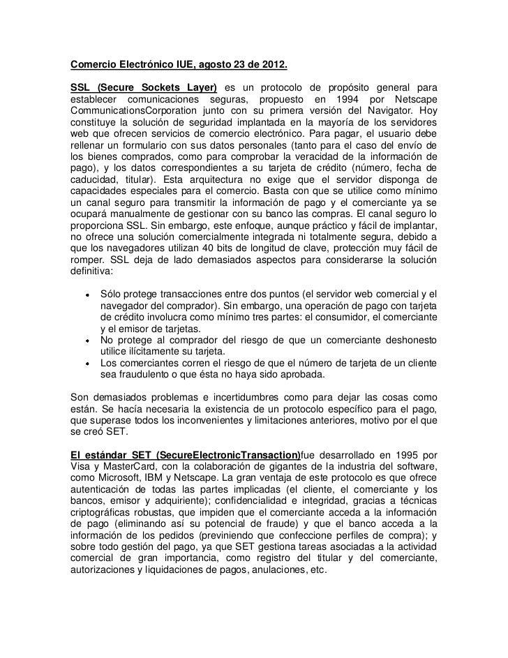 Comercio Electrónico IUE, agosto 23 de 2012.SSL (Secure Sockets Layer) es un protocolo de propósito general paraestablecer...