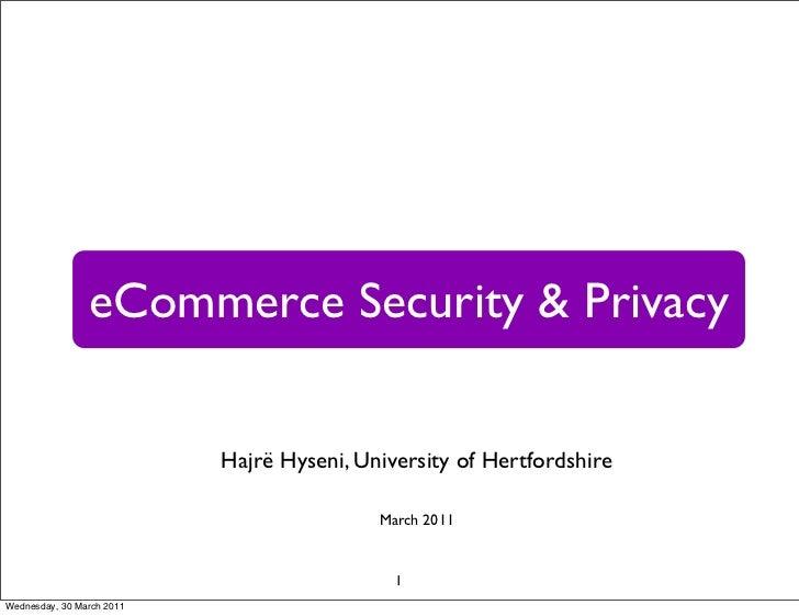 eCommerce Security & Privacy                           Hajrë Hyseni, University of Hertfordshire                          ...