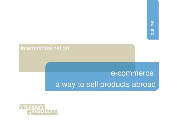 outlineinternationalization                               e-commerce:              a way to sell products abroad