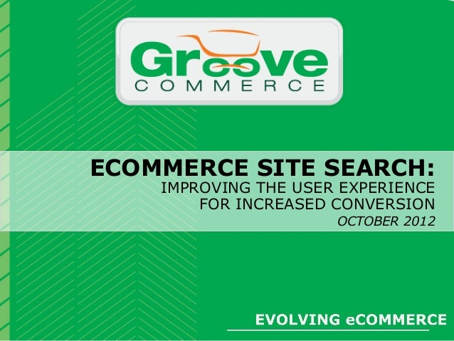 [Webinar October 2012] eCommerce Site Search: Improving the User Experience for Increased Conversion