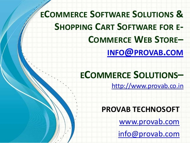 ECOMMERCE SOFTWARE SOLUTIONS & SHOPPING CART SOFTWARE FOR ECOMMERCE WEB STORE– INFO@PROVAB.COM  ECOMMERCE SOLUTIONS– http:...