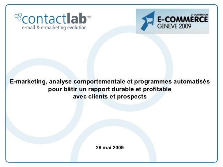 E-COMMERCE GENEVE 2009 : E-marketing, analyse comportementale et programmes automatisés  pour bâtir un rapport durable et profitable avec clients et prospects