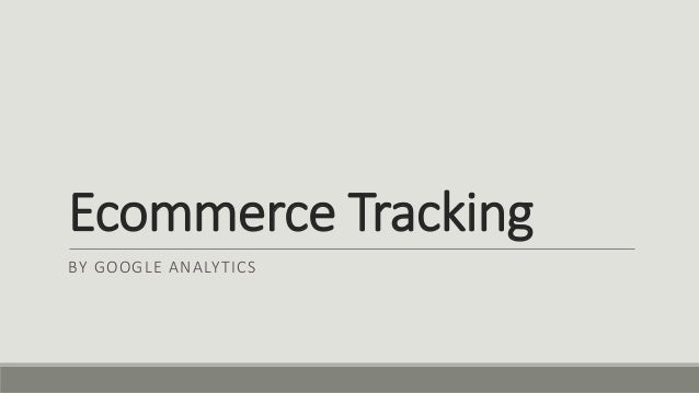 Ecommerce Tracking  BY GOOGLE ANALYTICS