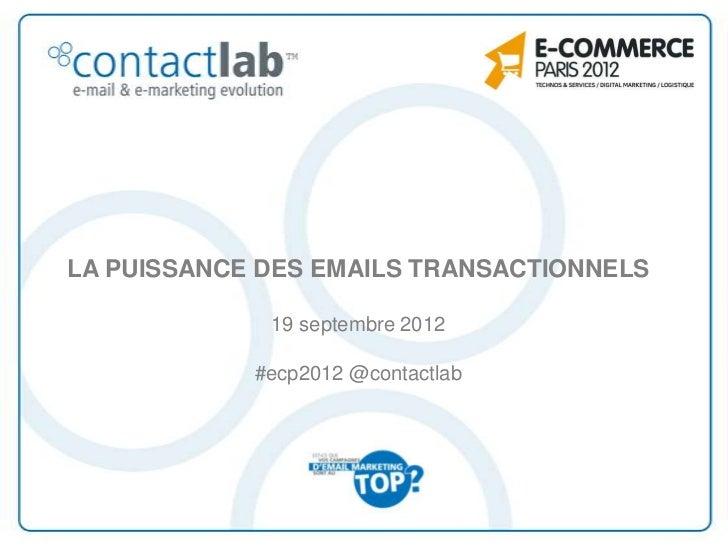 LA PUISSANCE DES EMAILS TRANSACTIONNELS             19 septembre 2012            #ecp2012 @contactlab