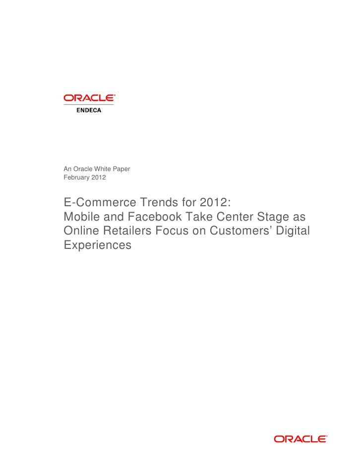 An Oracle White PaperFebruary 2012E-Commerce Trends for 2012:Mobile and Facebook Take Center Stage asOnline Retailers Focu...