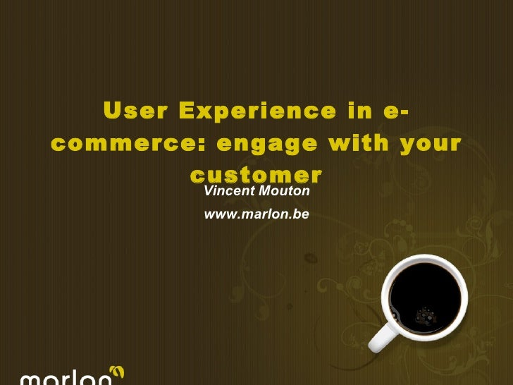 User Experience in e-commerce: engage with your customer Vincent Mouton www.marlon.be