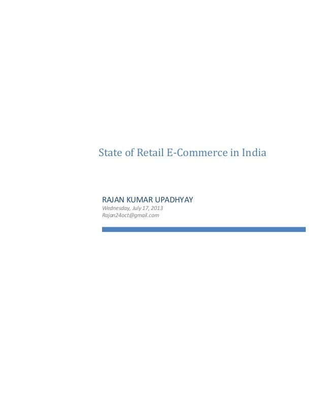 State of Retail E-Commerce in India RAJAN KUMAR UPADHYAY Wednesday, July 17, 2013 Rajan24oct@gmail.com