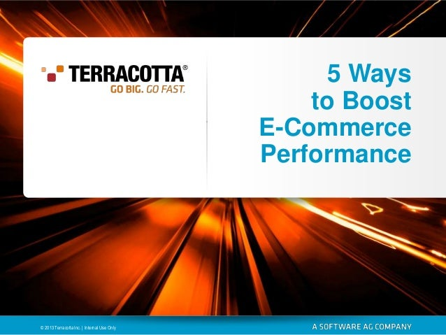5 Ways to Boost E-Commerce Performance  © 2013 Terracotta Inc. | Internal Use Only