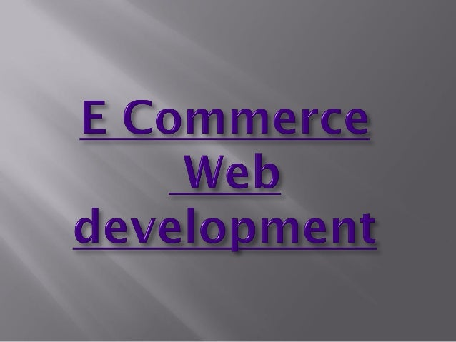     E-commerce development has assumed    enormous importance in the modern day    business world. It has helped commerci...