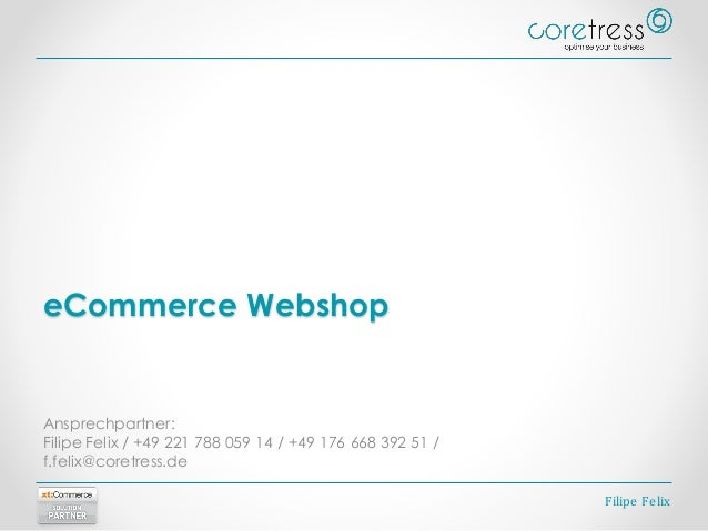 eCommerce Webshop Ansprechpartner: Filipe Felix / +49 221 788 059 14 / +49 176 668 392 51 / f.felix@coretress.de Filipe Fe...