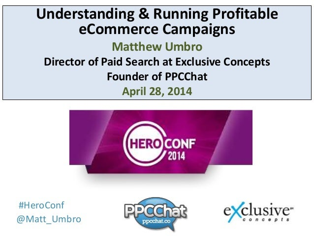 Title #HeroConf @Matt_Umbro Understanding & Running Profitable eCommerce Campaigns Matthew Umbro Director of Paid Search a...