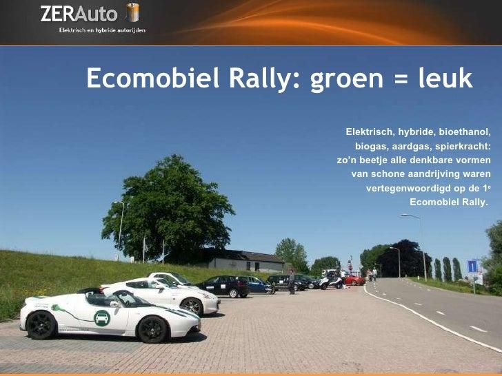 Ecomobiel Rally: groen = leuk Elektrisch, hybride, bioethanol, biogas, aardgas, spierkracht: zo'n beetje alle denkbare vor...