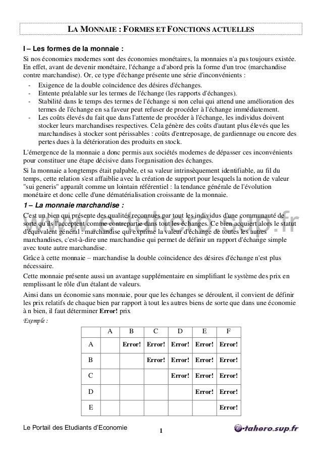 Le Portail des Etudiants d'Economie 1 LA MONNAIE : FORMES ET FONCTIONS ACTUELLES I – Les formes de la monnaie : Si nos éco...