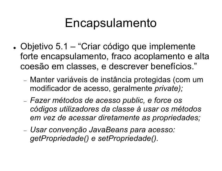 """Encapsulamento Objetivo 5.1 – """"Criar código que implemente forte encapsulamento, fraco acoplamento e alta coesão em classe..."""
