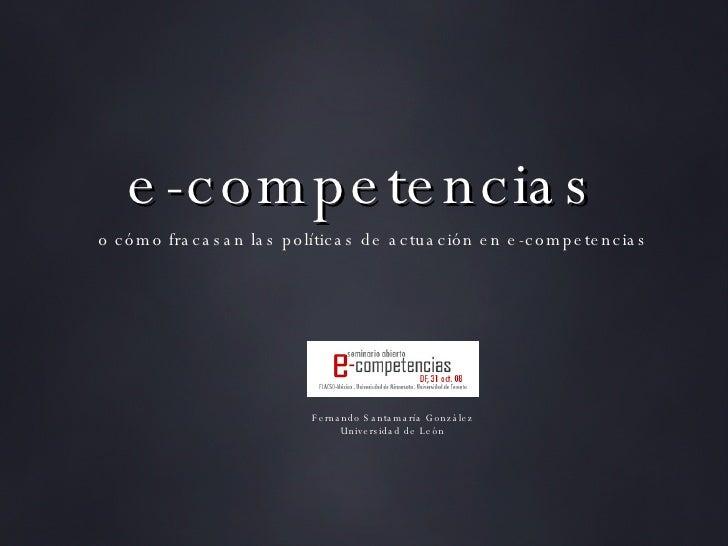 e-competencias Fernando Santamaría González Universidad de León o cómo fracasan las políticas de actuación en e-competencias