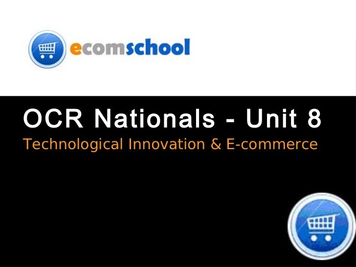 OCR Nationals - Unit 8 <ul><li>Technological Innovation & E-commerce </li></ul>